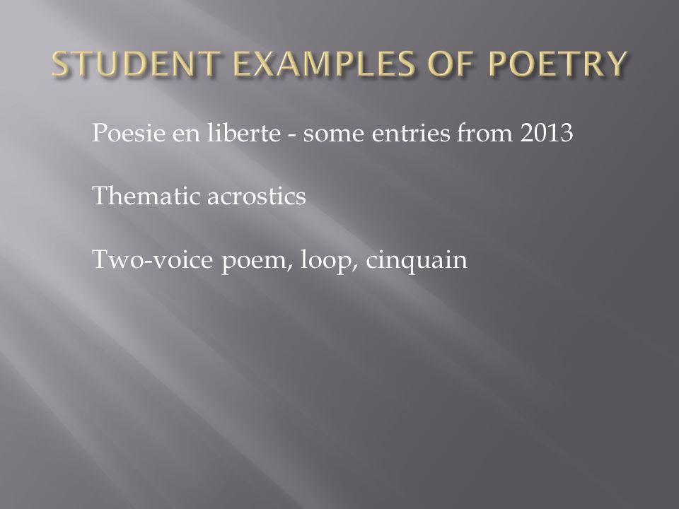 Poesie en liberte - some entries from 2013 Thematic acrostics Two-voice poem, loop, cinquain