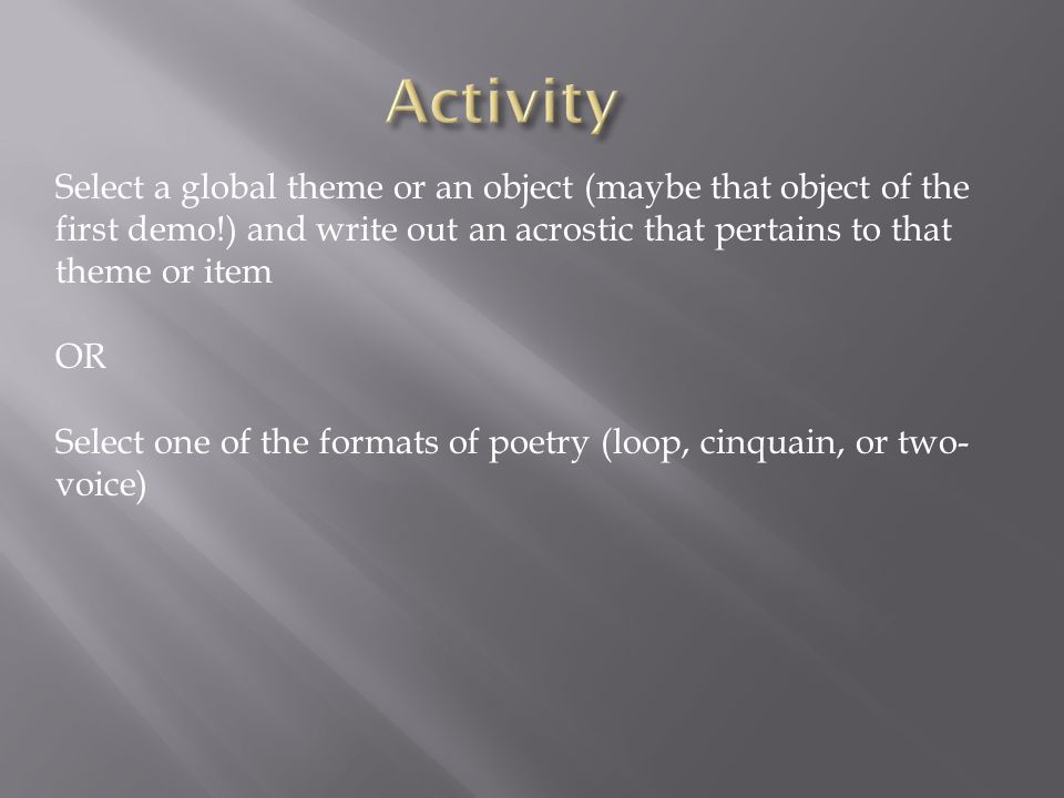 Select a global theme or an object (maybe that object of the first demo!) and write out an acrostic that pertains to that theme or item OR Select one