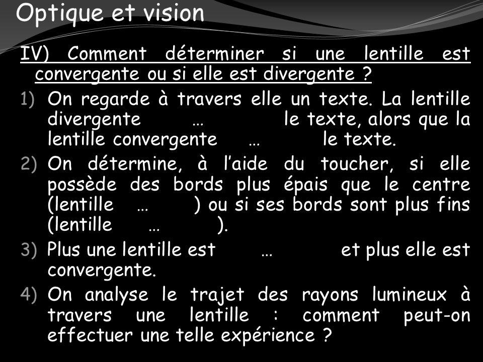 Optique et vision IV) Comment déterminer si une lentille est convergente ou si elle est divergente ? 1) On regarde à travers elle un texte. La lentill