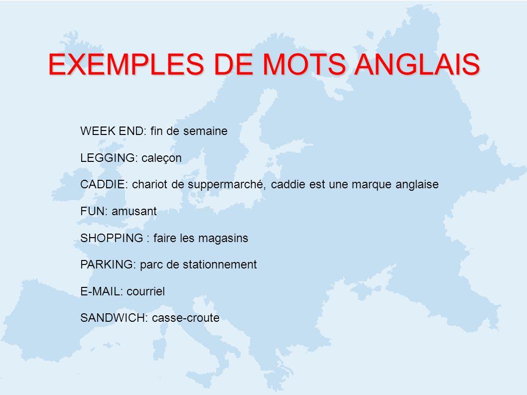 EXEMPLES DE MOTS ANGLAIS WEEK END: fin de semaine LEGGING: caleçon CADDIE: chariot de suppermarché, caddie est une marque anglaise FUN: amusant SHOPPI
