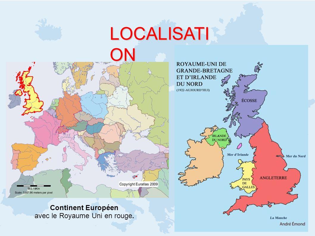 LOCALISATI ON Continent Européen avec le Royaume Uni en rouge.