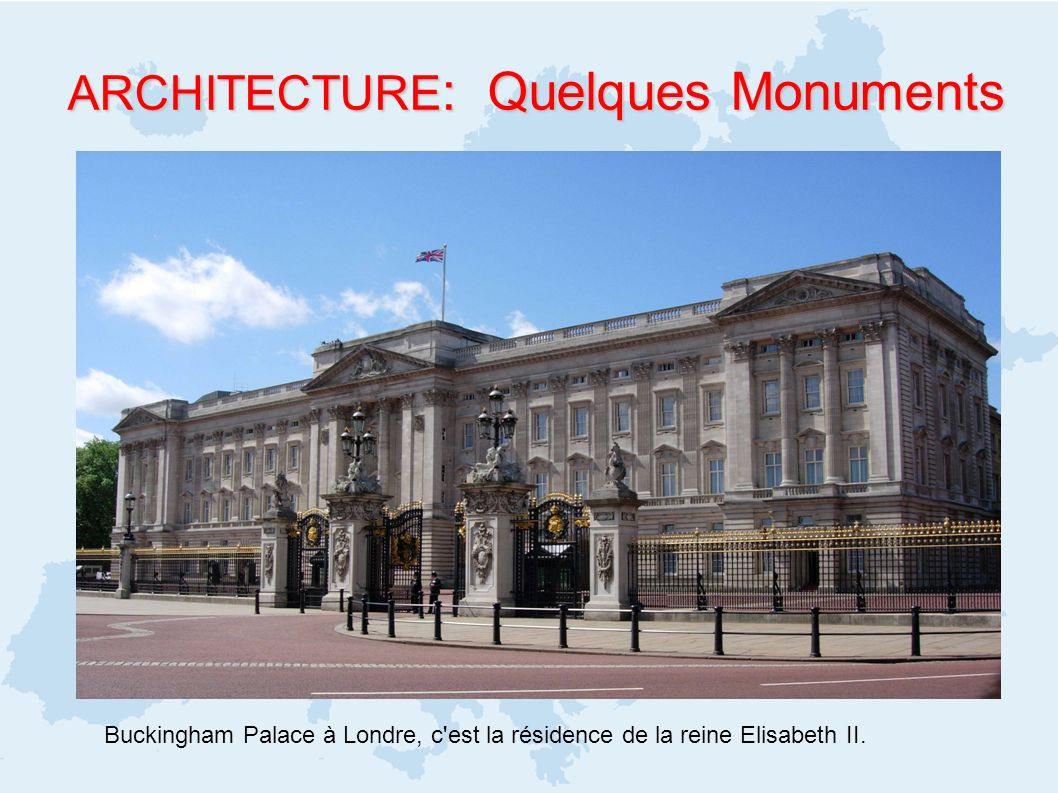 ARCHITECTURE : Quelques Monuments ARCHITECTURE : Quelques Monuments Buckingham Palace à Londre, c'est la résidence de la reine Elisabeth II.