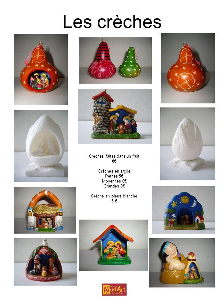 Les crèches Crèches faites dans un fruit 8 Crèches en argile Petites 5 Moyennes 6 Grandes 8 Crèche en pierre blanche 5