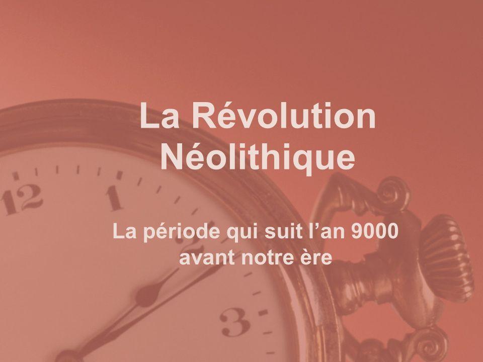 La Révolution Néolithique La période qui suit lan 9000 avant notre ère