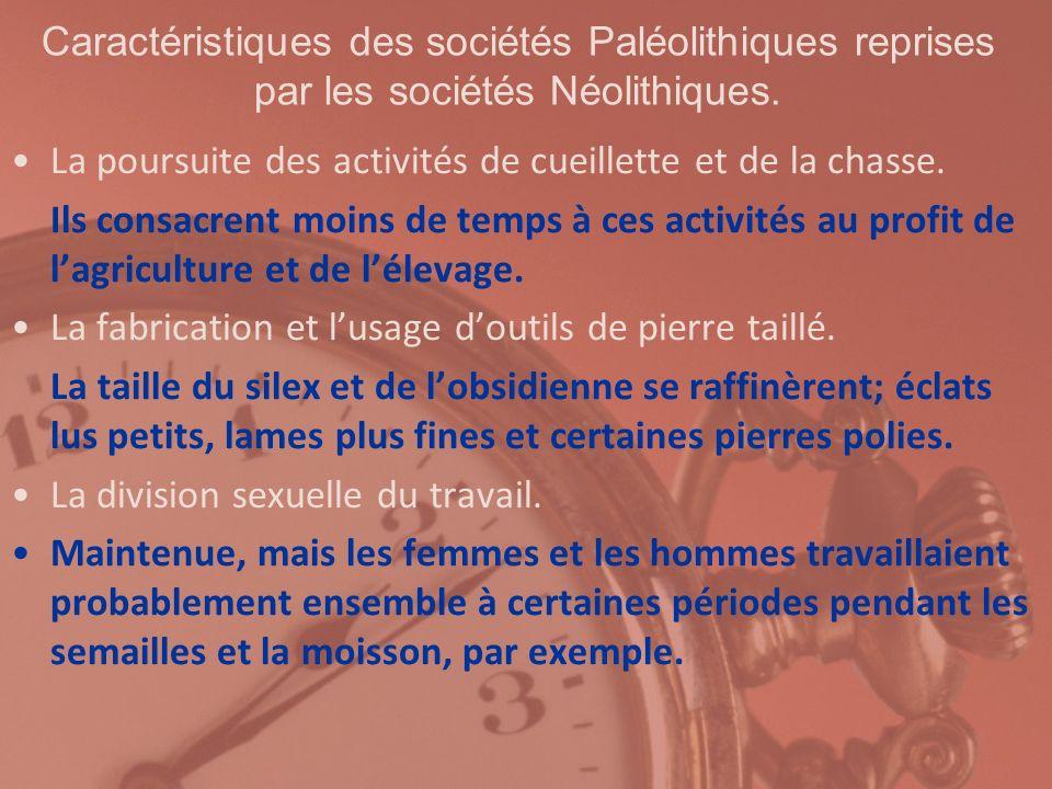 Caractéristiques des sociétés Paléolithiques reprises par les sociétés Néolithiques. La poursuite des activités de cueillette et de la chasse. Ils con
