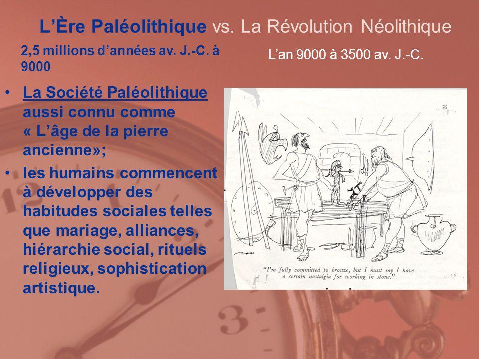LÈre Paléolithique vs. La Révolution Néolithique La Société Paléolithique aussi connu comme « Lâge de la pierre ancienne»; les humains commencent à dé