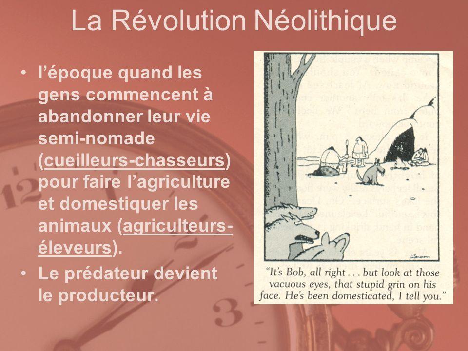 La Révolution Néolithique lépoque quand les gens commencent à abandonner leur vie semi-nomade (cueilleurs-chasseurs) pour faire lagriculture et domest