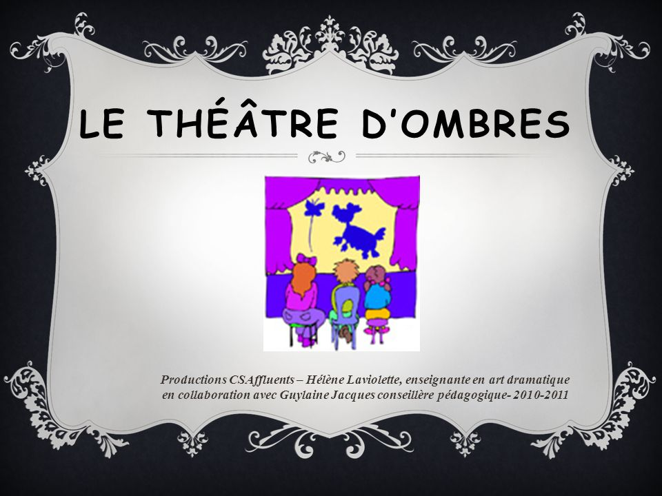 LE THÉÂTRE DOMBRES Productions CSAffluents – Hélène Laviolette, enseignante en art dramatique en collaboration avec Guylaine Jacques conseillère pédag