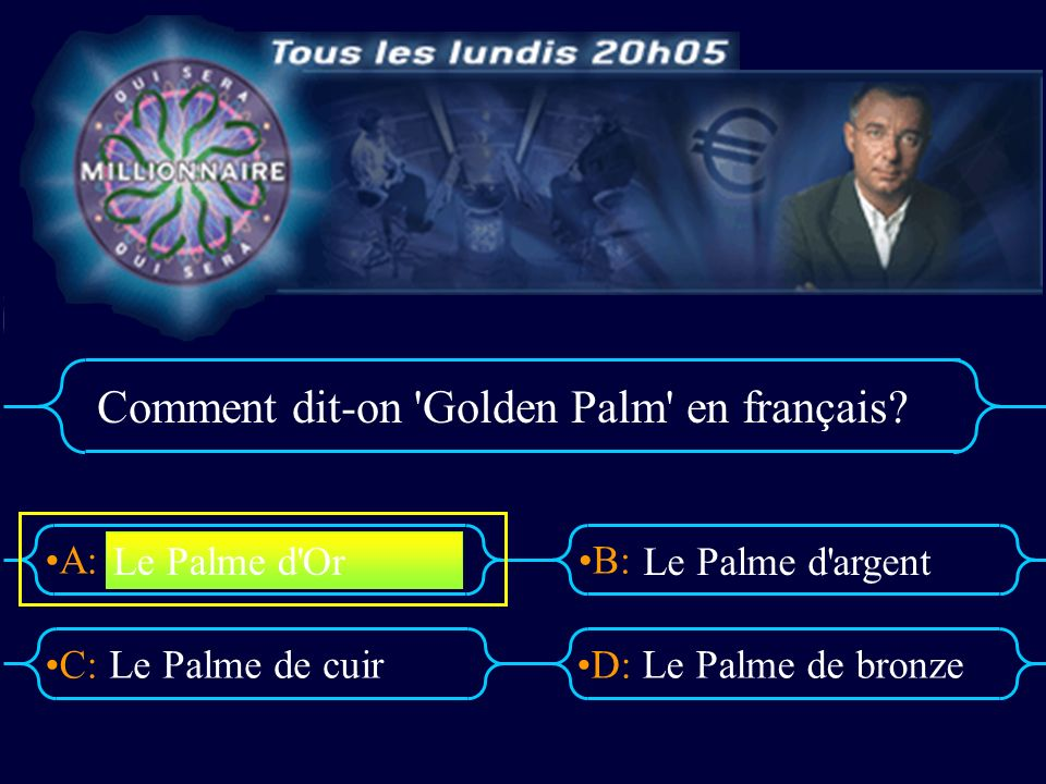 A:B: D:C: Comment dit-on 'Golden Palm' en français? Le Palme de cuirLe Palme de bronze Le Palme d'Or Le Palme d'argent