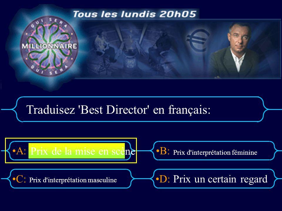 A:B: D:C: Traduisez Best Director en français: Prix d interprétation masculine Prix un certain regard Prix de la mise en scène Prix d interprétation féminine