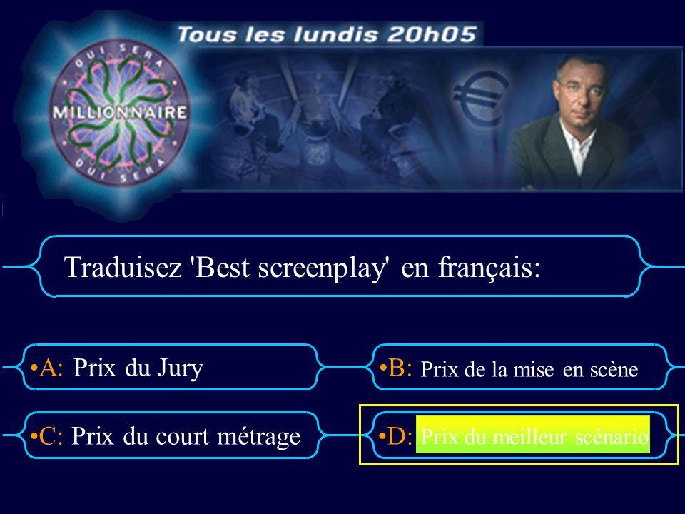 A:B: D:C: Traduisez Best screenplay en français: Prix du Jury Prix du court métrage Prix de la mise en scène Prix du meilleur scénario