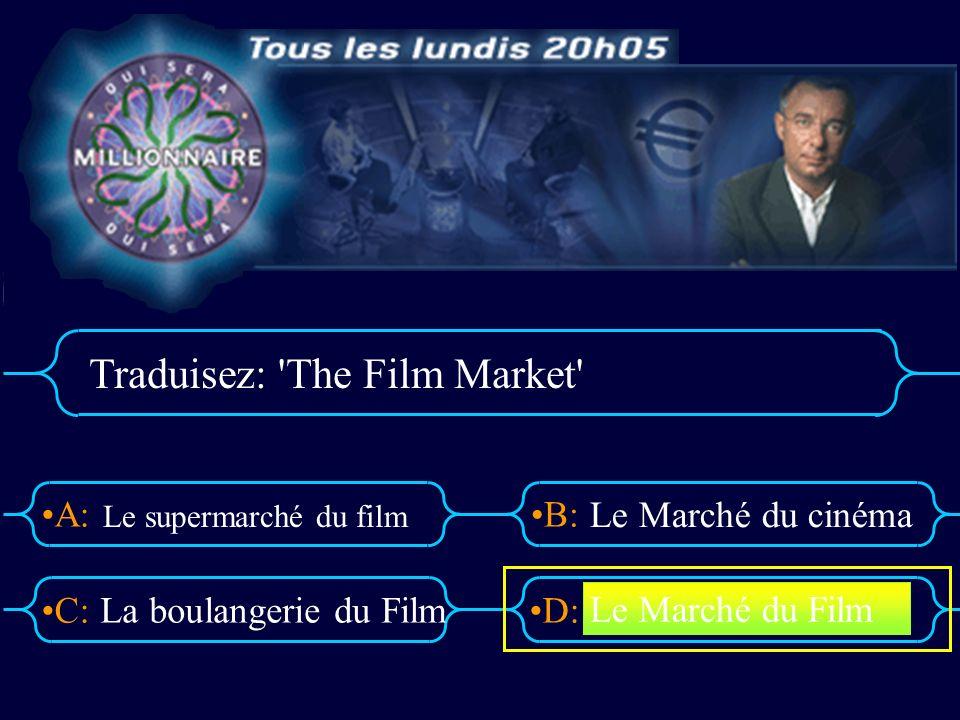 A:B: D:C: Traduisez: The Film Market Le supermarché du film La boulangerie du Film Le Marché du cinéma Le Marché du Film