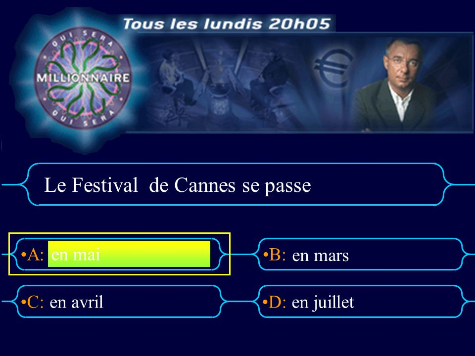 A:B: D:C: Le Festival de Cannes se passe en avrilen juillet en mai en mars