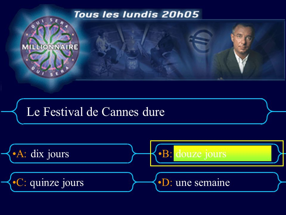 A:B: D:C: Le Festival de Cannes dure dix jours quinze joursune semaine douze jours