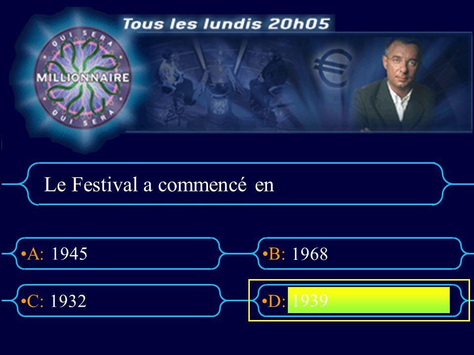 A:B: D:C: Le Festival a commencé en 1945 1932 1968 1939