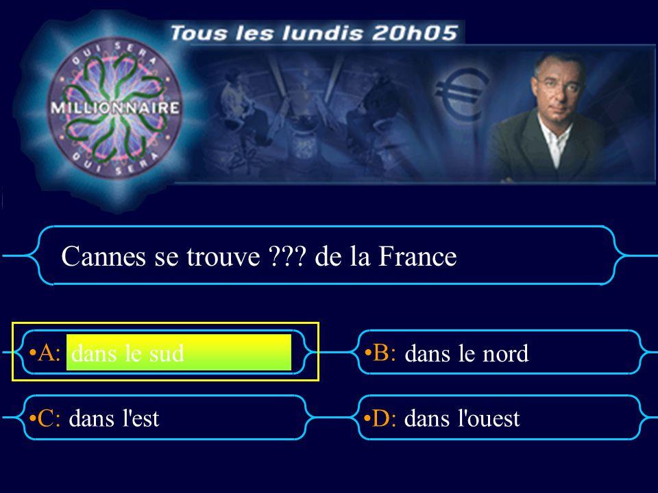 A:B: D:C: Cannes se trouve de la France dans l estdans l ouest dans le sud dans le nord