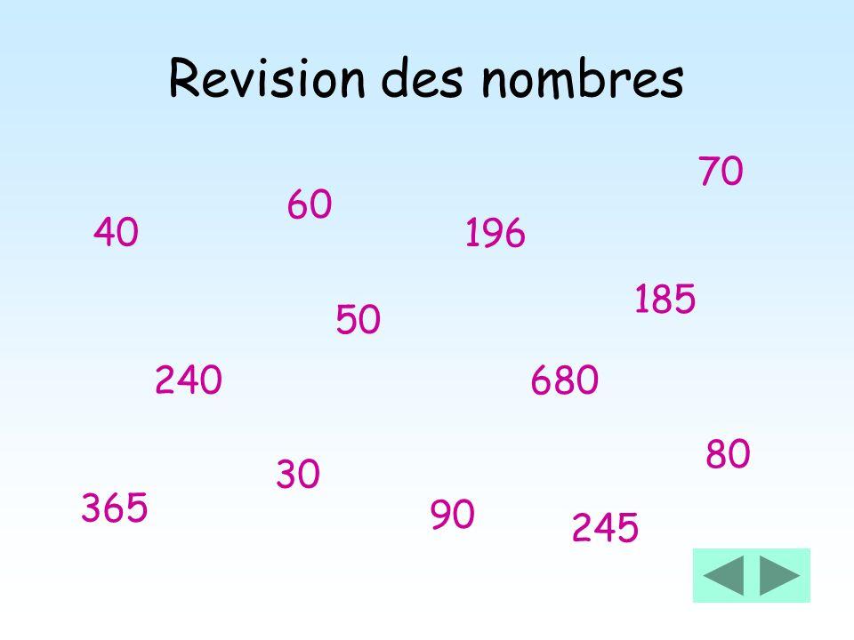 245 196 240 185 680 365 40 50 30 60 70 80 90 Revision des nombres