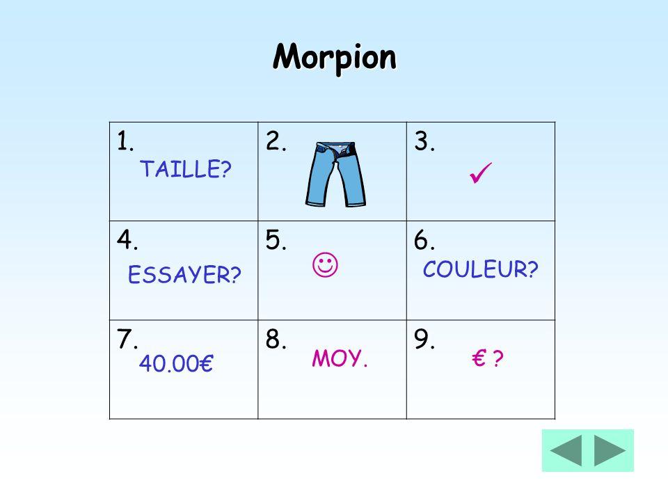 Morpion 1.2.3. 4.5.6. 7.8.9. TAILLE? MOY. COULEUR? ESSAYER? ? 40.00