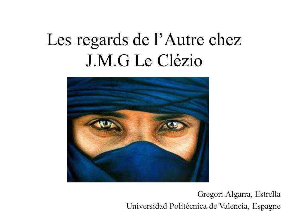Les regards de lAutre chez J.M.G Le Clézio Gregori Algarra, Estrella Universidad Politécnica de Valencia, Espagne