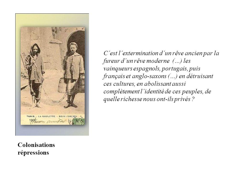 C´est l´extermination d´un rêve ancien par la fureur d´un rêve moderne (…) les vainqueurs espagnols, portugais, puis français et anglo-saxons (…) en d