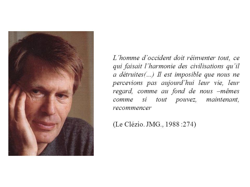 L´homme d´occident doit réinventer tout, ce qui faisait l´harmonie des civilisations qu´il a détruites(…) Il est imposible que nous ne percevions pas