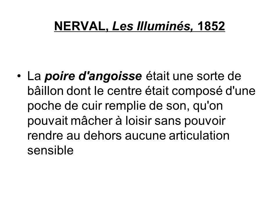 NERVAL, Les Illuminés, 1852 La poire d'angoisse était une sorte de bâillon dont le centre était composé d'une poche de cuir remplie de son, qu'on pouv