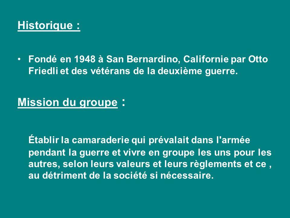 Historique : Fondé en 1948 à San Bernardino, Californie par Otto Friedli et des vétérans de la deuxième guerre. Mission du groupe : Établir la camarad