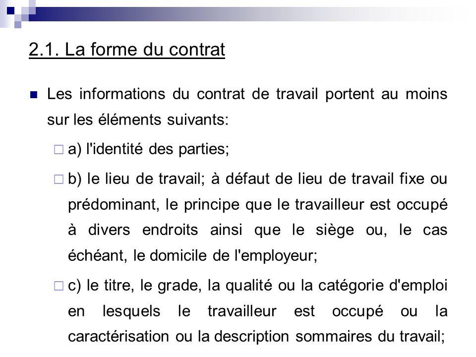 2.1. La forme du contrat Les informations du contrat de travail portent au moins sur les éléments suivants: a) l'identité des parties; b) le lieu de t
