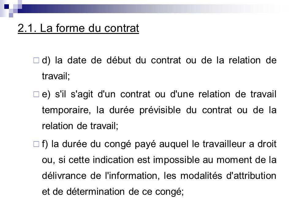 2.1. La forme du contrat d) la date de début du contrat ou de la relation de travail; e) s'il s'agit d'un contrat ou d'une relation de travail tempora