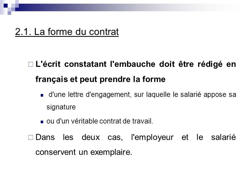 2.1. La forme du contrat L'écrit constatant l'embauche doit être rédigé en français et peut prendre la forme d'une lettre d'engagement, sur laquelle l