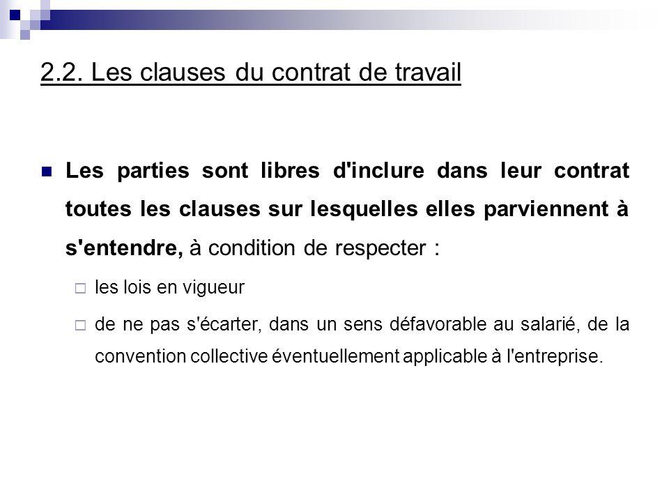 2.2. Les clauses du contrat de travail Les parties sont libres d'inclure dans leur contrat toutes les clauses sur lesquelles elles parviennent à s'ent