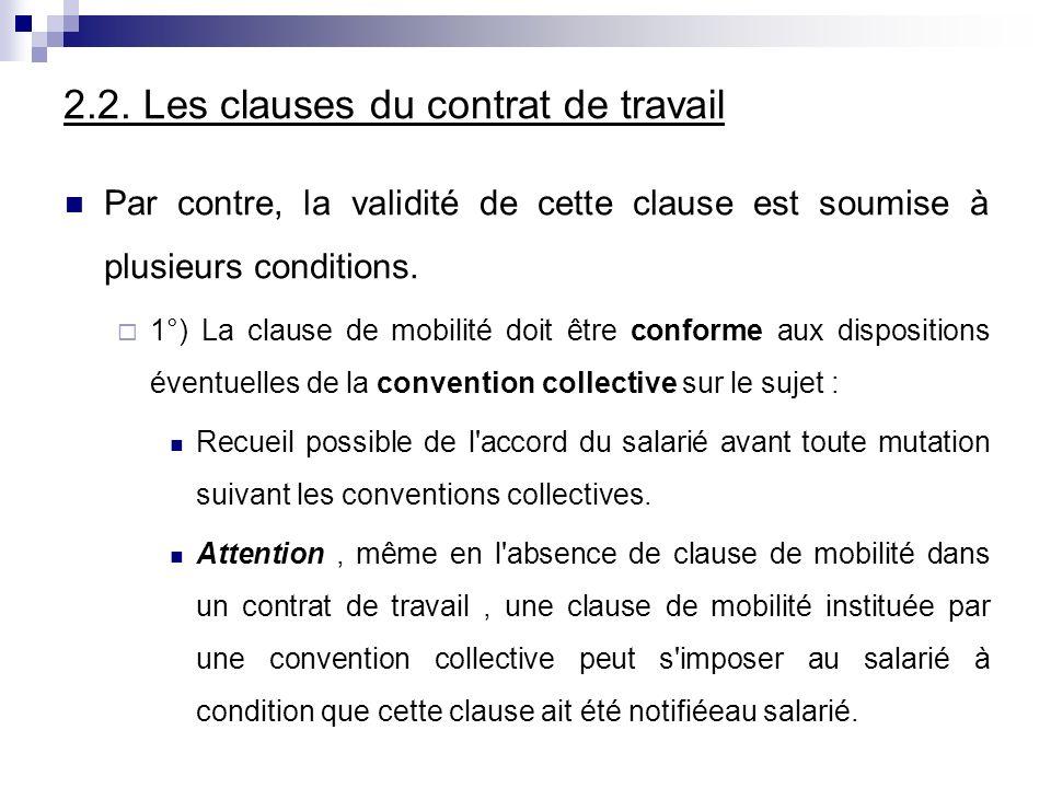 2.2. Les clauses du contrat de travail Par contre, la validité de cette clause est soumise à plusieurs conditions. 1°) La clause de mobilité doit être