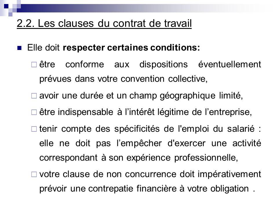 2.2. Les clauses du contrat de travail Elle doit respecter certaines conditions: être conforme aux dispositions éventuellement prévues dans votre conv