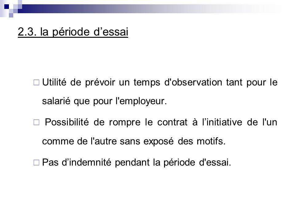 2.3. la période dessai Utilité de prévoir un temps d'observation tant pour le salarié que pour l'employeur. Possibilité de rompre le contrat à linitia