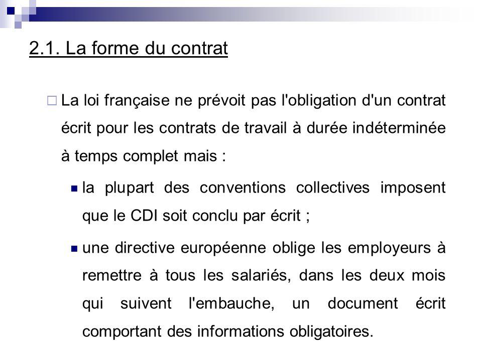 2.1. La forme du contrat La loi française ne prévoit pas l'obligation d'un contrat écrit pour les contrats de travail à durée indéterminée à temps com