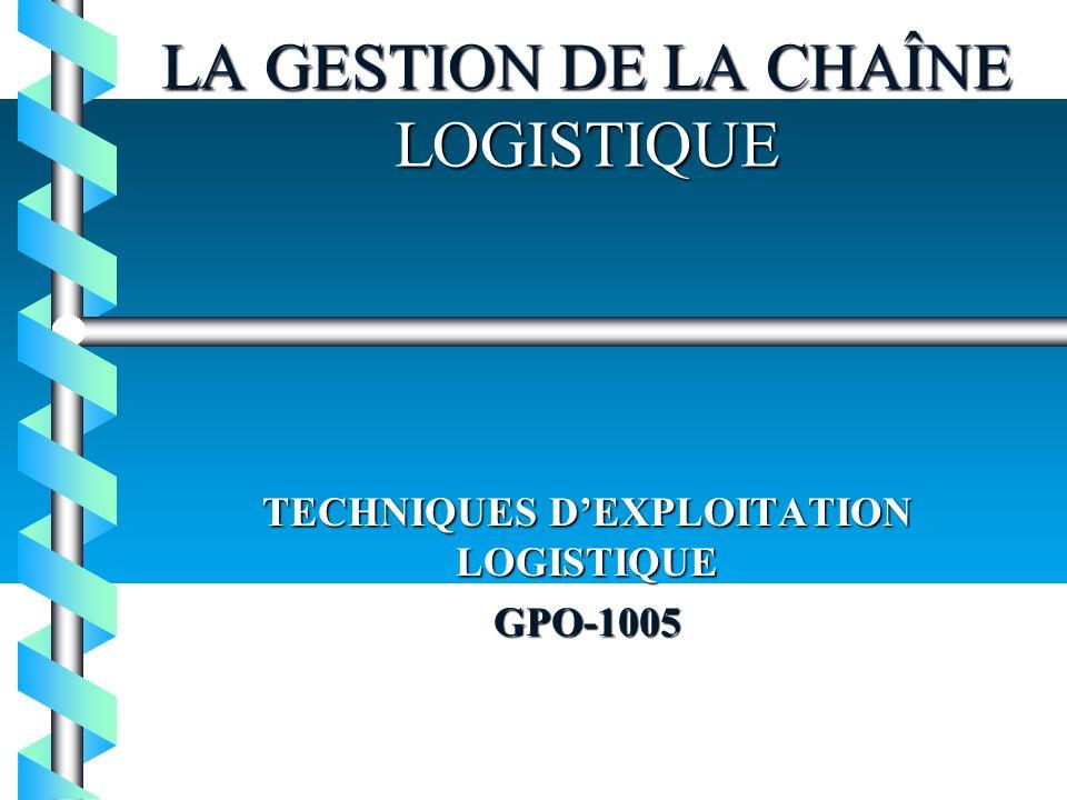 LA GESTION DE LA CHAÎNE LOGISTIQUE TECHNIQUES DEXPLOITATION LOGISTIQUE GPO-1005