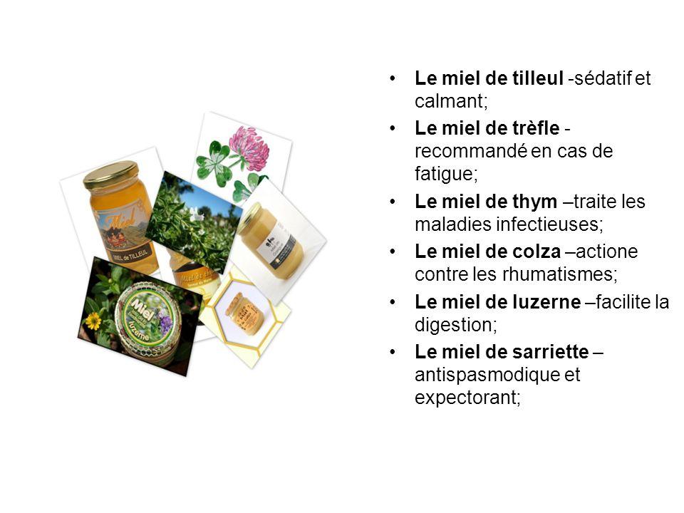 Le miel de tilleul -sédatif et calmant; Le miel de trèfle - recommandé en cas de fatigue; Le miel de thym –traite les maladies infectieuses; Le miel d