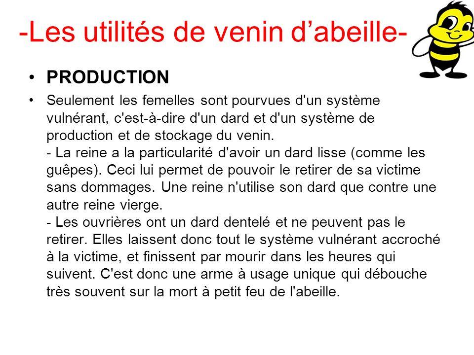 -Les utilités de venin dabeille- PRODUCTION Seulement les femelles sont pourvues d'un système vulnérant, c'est-à-dire d'un dard et d'un système de pro