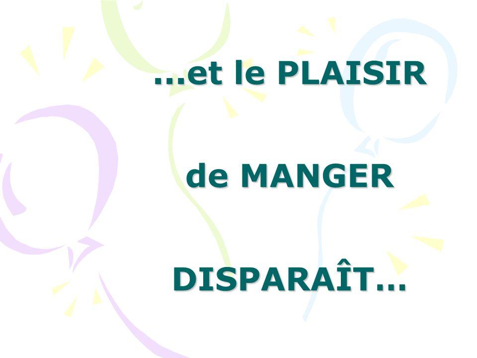 ...et le PLAISIR de MANGER DISPARAÎT…