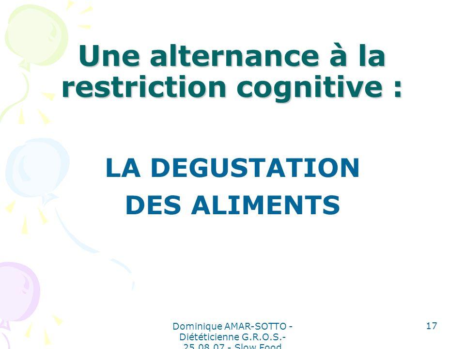 Dominique AMAR-SOTTO - Diététicienne G.R.O.S.- 25.08.07 - Slow Food 17 Une alternance à la restriction cognitive : LA DEGUSTATION DES ALIMENTS