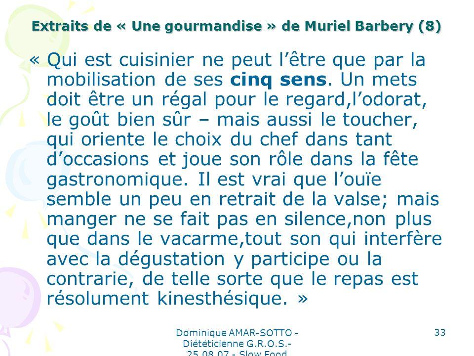 Dominique AMAR-SOTTO - Diététicienne G.R.O.S.- 25.08.07 - Slow Food 33 Extraits de « Une gourmandise » de Muriel Barbery (8) « Qui est cuisinier ne peut lêtre que par la mobilisation de ses cinq sens.