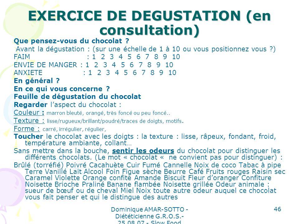 Dominique AMAR-SOTTO - Diététicienne G.R.O.S.- 25.08.07 - Slow Food 46 EXERCICE DE DEGUSTATION (en consultation) Que pensez-vous du chocolat .
