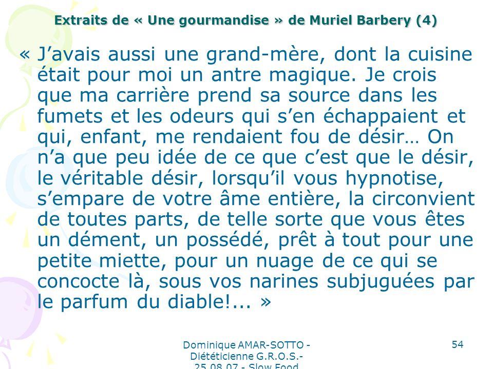Dominique AMAR-SOTTO - Diététicienne G.R.O.S.- 25.08.07 - Slow Food 54 Extraits de « Une gourmandise » de Muriel Barbery (4) « Javais aussi une grand-mère, dont la cuisine était pour moi un antre magique.