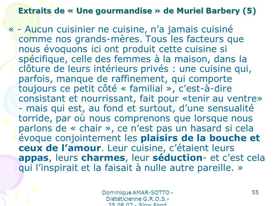 Dominique AMAR-SOTTO - Diététicienne G.R.O.S.- 25.08.07 - Slow Food 55 Extraits de « Une gourmandise » de Muriel Barbery (5) « - Aucun cuisinier ne cuisine, na jamais cuisiné comme nos grands-mères.