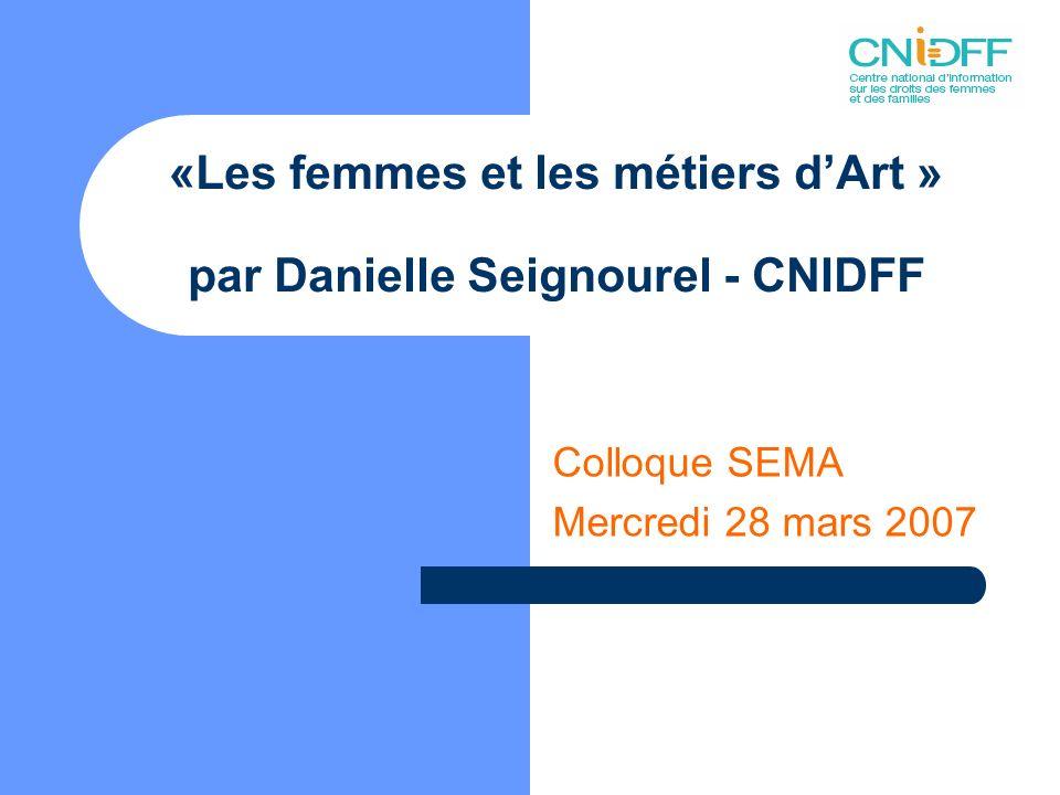 Les éléments présentés sont tirés dune « Etude sur la féminisation de certains secteurs des métiers dart » réalisée par le CNIDFF en 2004 dans le cadre du projet « Métiers dart, patrimoine et territoires vivants » initié par la Sema et la FNAA (fédération nationale des ateliers dart) programme Equal