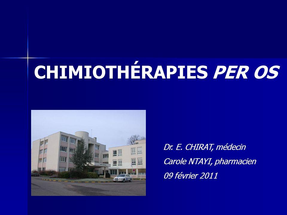 CHIMIOTHÉRAPIES PER OS Dr. E. CHIRAT, médecin Carole NTAYI, pharmacien 09 février 2011