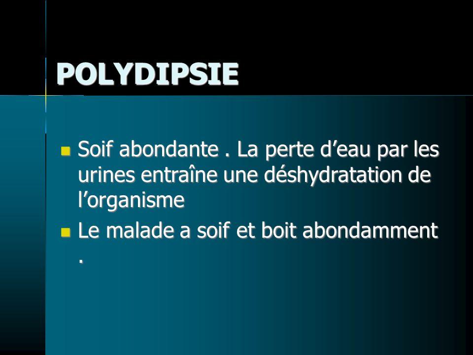 POLYDIPSIE Soif abondante. La perte deau par les urines entraîne une déshydratation de lorganisme Soif abondante. La perte deau par les urines entraîn