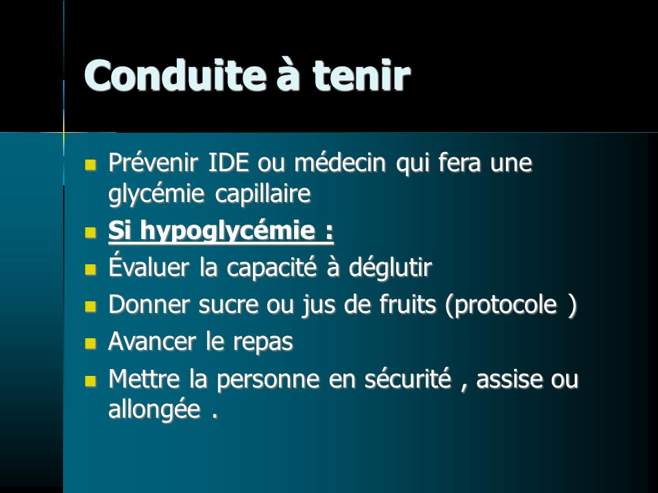 Conduite à tenir Prévenir IDE ou médecin qui fera une glycémie capillaire Prévenir IDE ou médecin qui fera une glycémie capillaire Si hypoglycémie : S