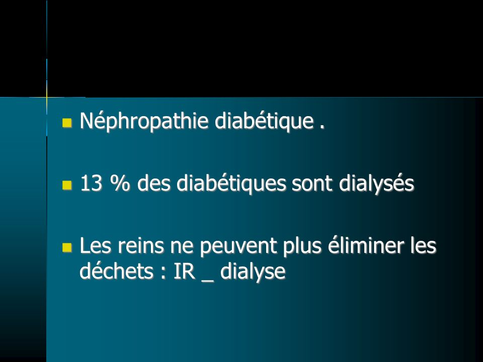 Néphropathie diabétique. Néphropathie diabétique. 13 % des diabétiques sont dialysés 13 % des diabétiques sont dialysés Les reins ne peuvent plus élim