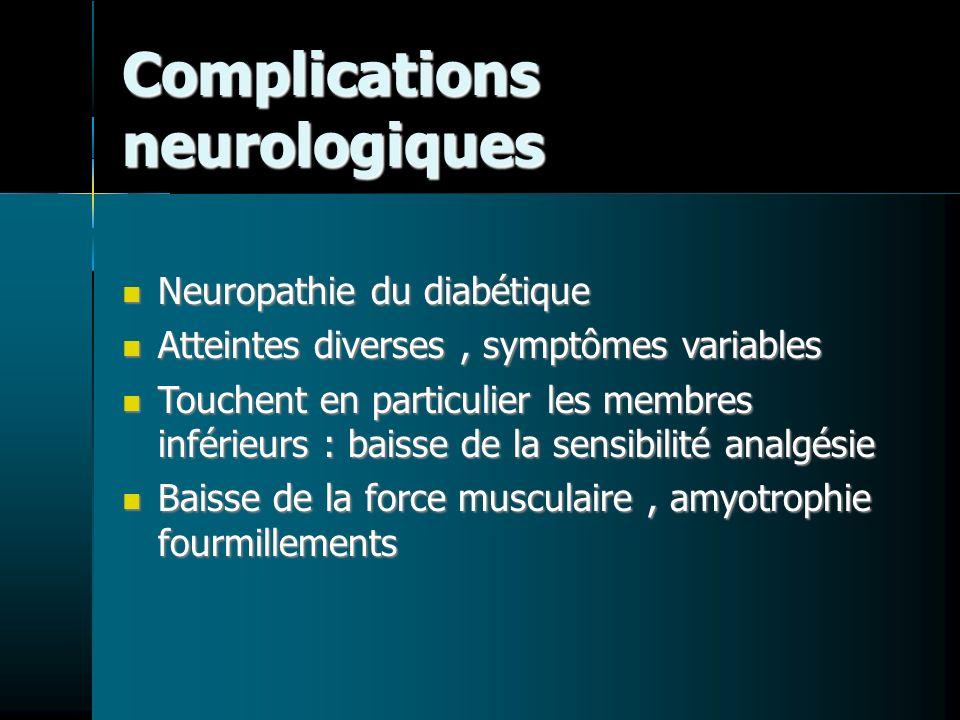 Complications neurologiques Neuropathie du diabétique Neuropathie du diabétique Atteintes diverses, symptômes variables Atteintes diverses, symptômes